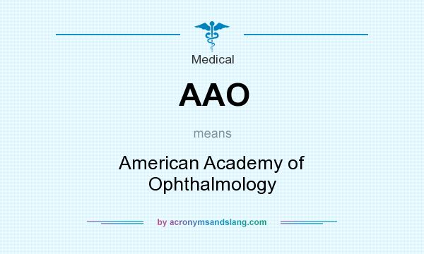 What does AAO mean? It stands for American Academy of Ophthalmology