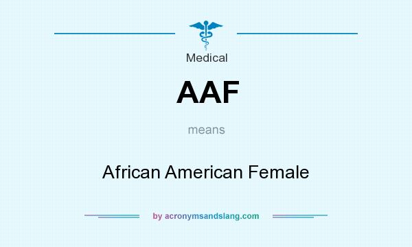 What does AAF mean? It stands for African American Female