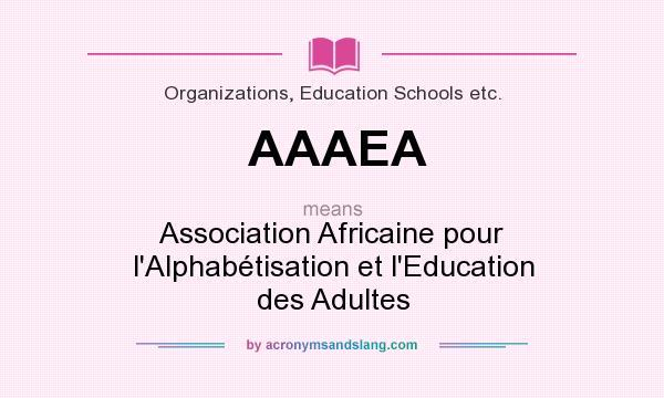 What does AAAEA mean? It stands for Association Africaine pour l`Alphabétisation et l`Education des Adultes