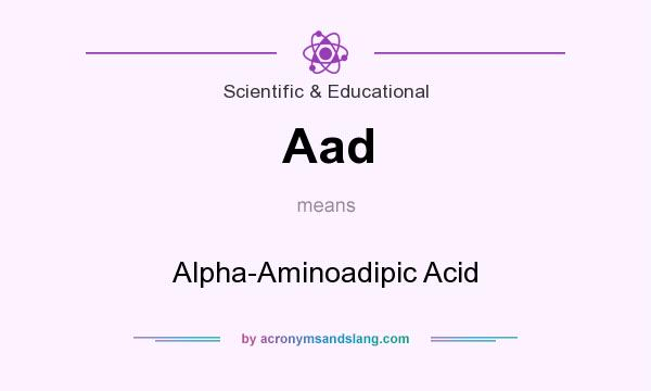 What does Aad mean? It stands for Alpha-Aminoadipic Acid
