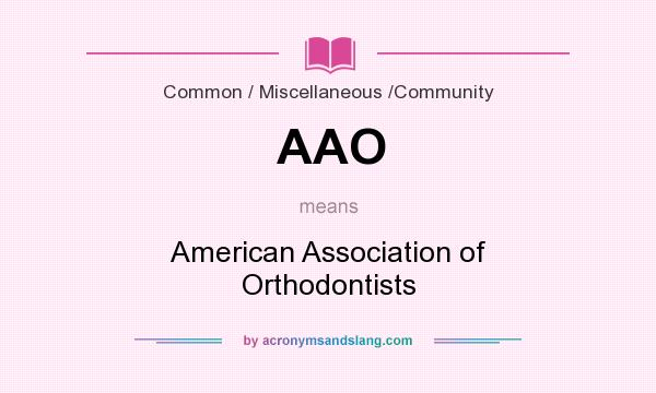 What does AAO mean? It stands for American Association of Orthodontists