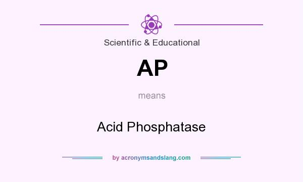 What does AP mean? It stands for Acid Phosphatase