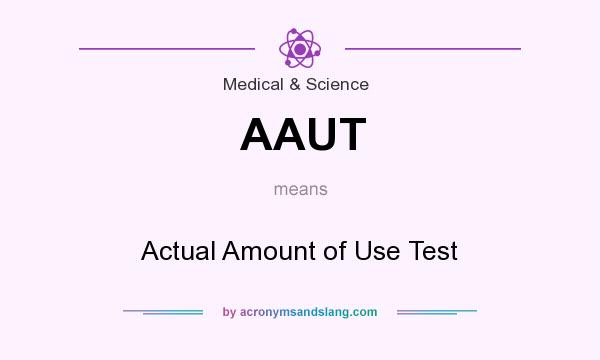 What does AAUT mean? It stands for Actual Amount of Use Test