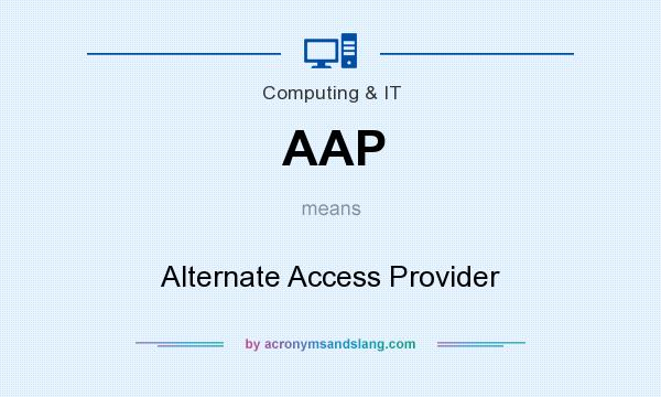 What does AAP mean? It stands for Alternate Access Provider