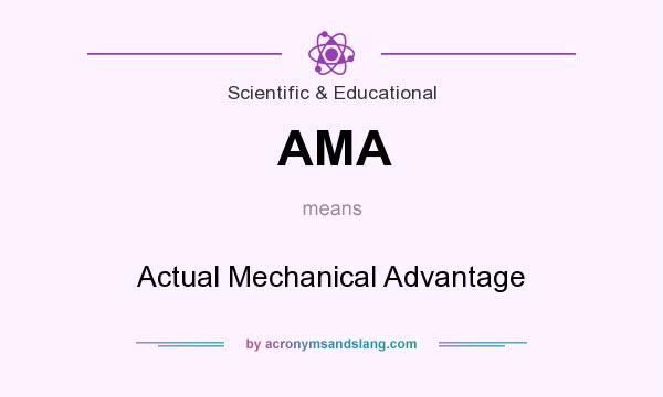 What does AMA mean? It stands for Actual Mechanical Advantage
