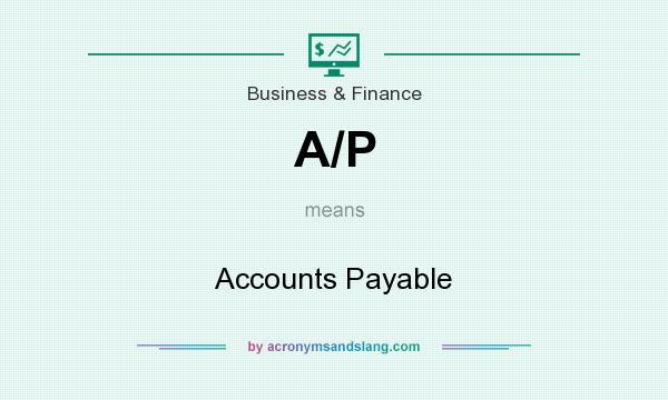 What does A/P mean? It stands for Accounts Payable