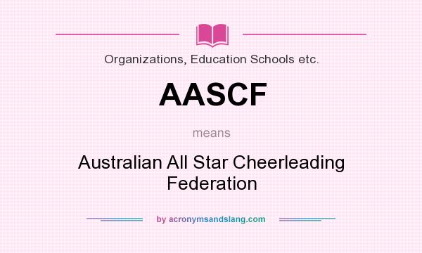 What does AASCF mean? It stands for Australian All Star Cheerleading Federation