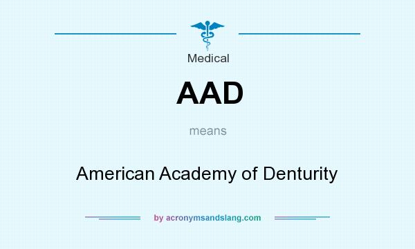 What does AAD mean? It stands for American Academy of Denturity