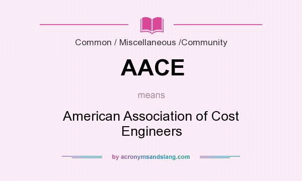 What does AACE mean? It stands for American Association of Cost Engineers