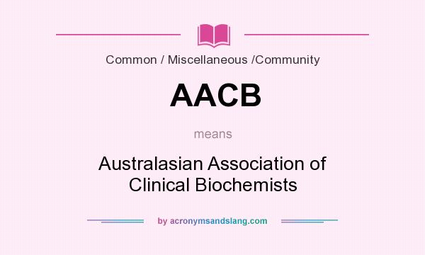 What does AACB mean? It stands for Australasian Association of Clinical Biochemists