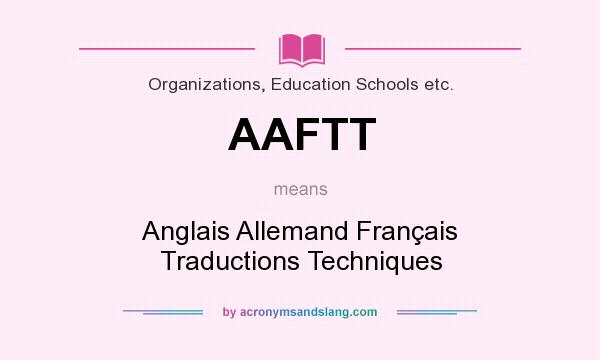 What does AAFTT mean? It stands for Anglais Allemand Français Traductions Techniques