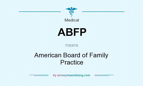 What does ABFP mean? It stands for American Board of Family Practice