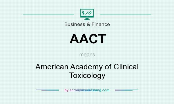 What does AACT mean? It stands for American Academy of Clinical Toxicology