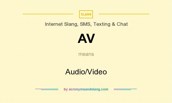 What does AV mean? It stands for Audio/Video