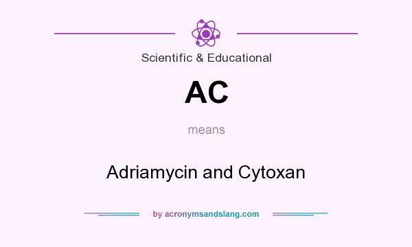 What does AC mean? It stands for Adriamycin and Cytoxan