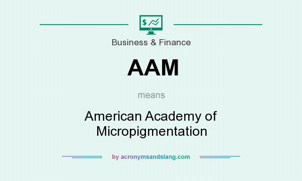 What does AAM mean? It stands for American Academy of Micropigmentation