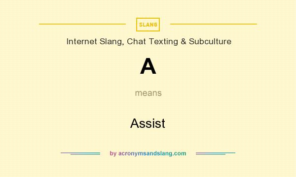 What does A mean? It stands for Assist