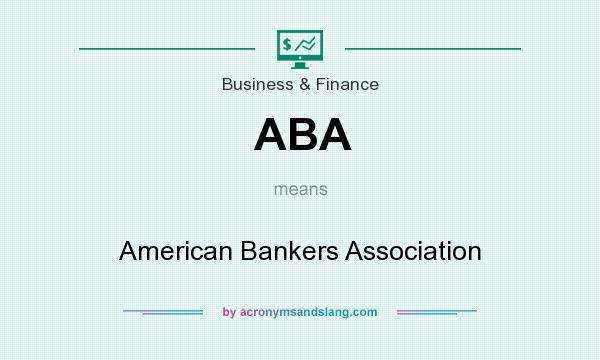 What does ABA mean? It stands for American Bankers Association