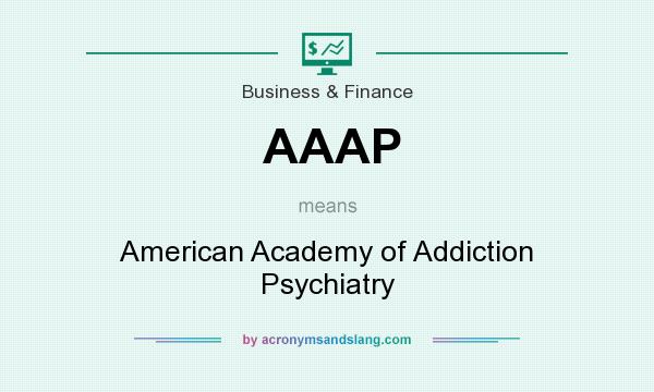 What does AAAP mean? It stands for American Academy of Addiction Psychiatry