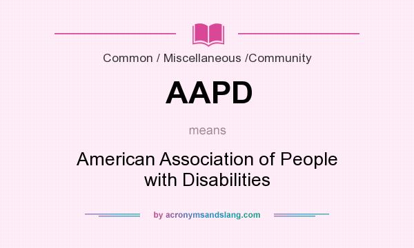 What does AAPD mean? It stands for American Association of People with Disabilities