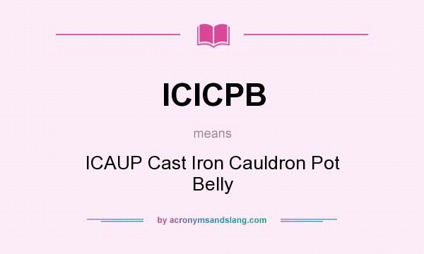 What does ICICPB mean? It stands for ICAUP Cast Iron Cauldron Pot Belly