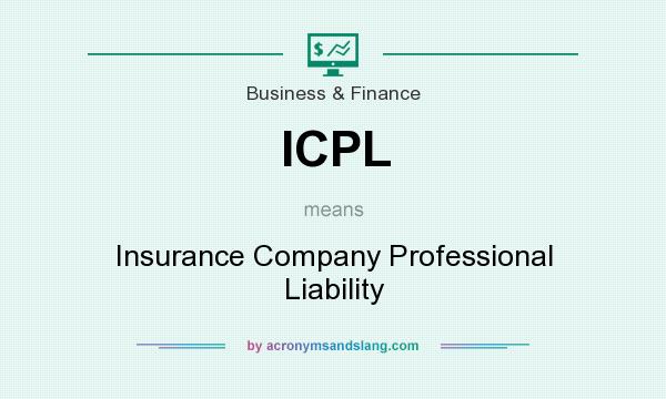 What does ICPL mean? It stands for Insurance Company Professional Liability