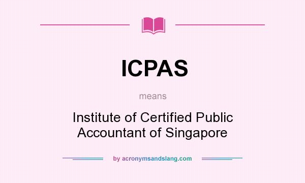 What does ICPAS mean? It stands for Institute of Certified Public Accountant of Singapore