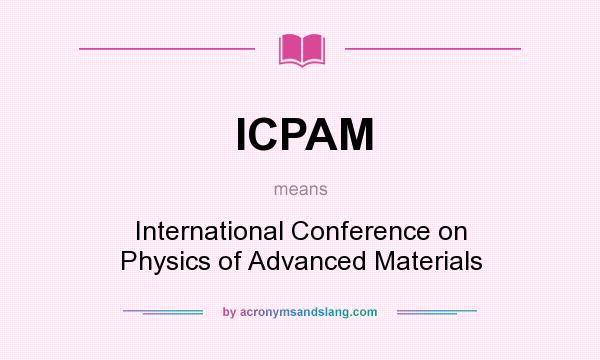 What does ICPAM mean? It stands for International Conference on Physics of Advanced Materials