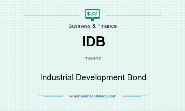 What does IDB mean? It stands for Industrial Development Bond