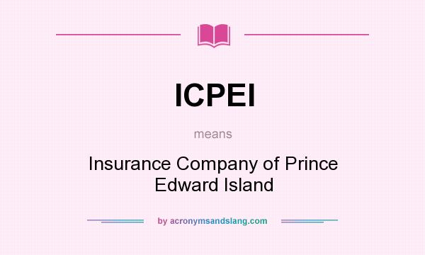 What does ICPEI mean? It stands for Insurance Company of Prince Edward Island