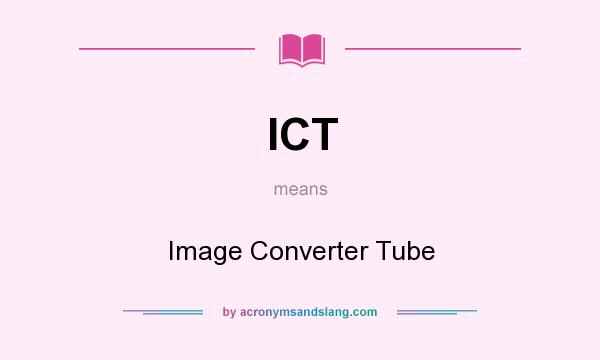 What does ICT mean? It stands for Image Converter Tube