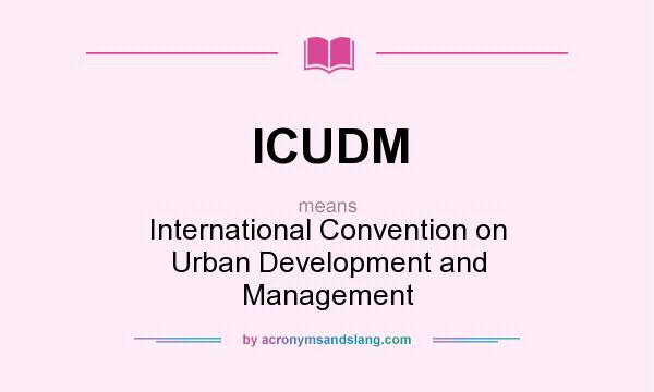 What does ICUDM mean? It stands for International Convention on Urban Development and Management