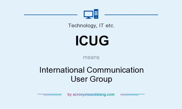 What does ICUG mean? It stands for International Communication User Group