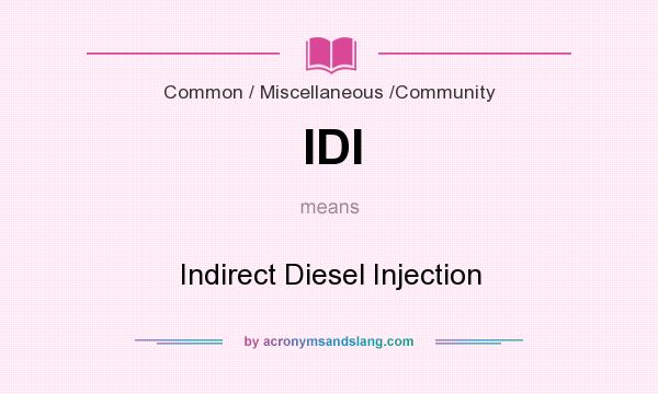 What does IDI mean? It stands for Indirect Diesel Injection