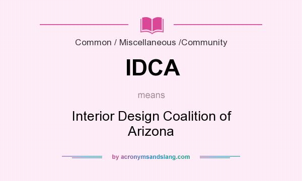 What does IDCA mean? It stands for Interior Design Coalition of Arizona
