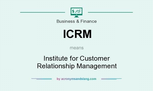 What does ICRM mean? It stands for Institute for Customer Relationship Management