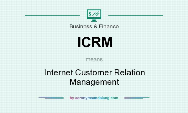 What does ICRM mean? It stands for Internet Customer Relation Management