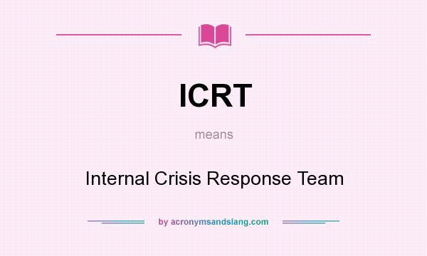 What does ICRT mean? It stands for Internal Crisis Response Team