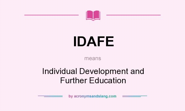 What does IDAFE mean? It stands for Individual Development and Further Education