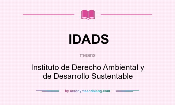 What does IDADS mean? It stands for Instituto de Derecho Ambiental y de Desarrollo Sustentable