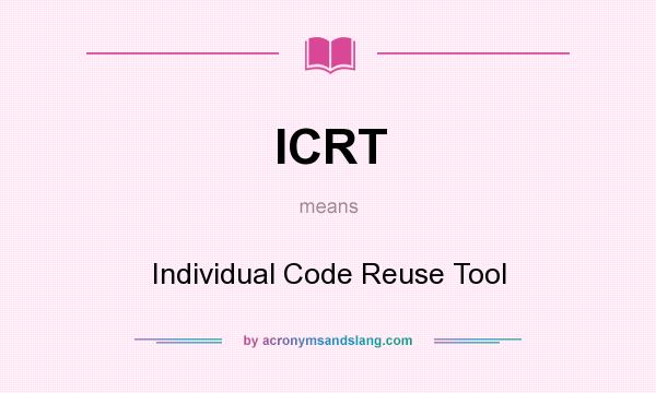 What does ICRT mean? It stands for Individual Code Reuse Tool