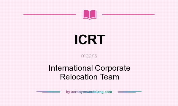 What does ICRT mean? It stands for International Corporate Relocation Team