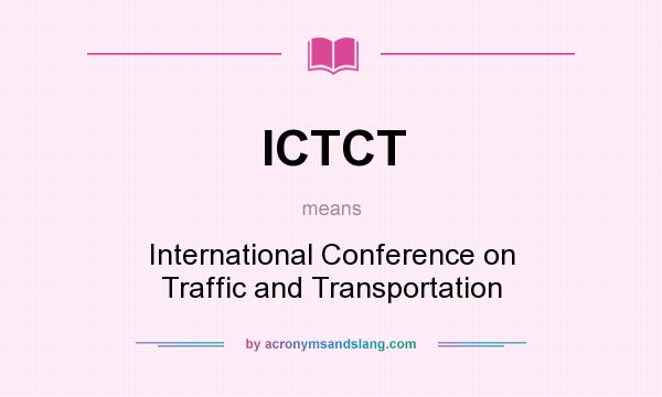 What does ICTCT mean? It stands for International Conference on Traffic and Transportation