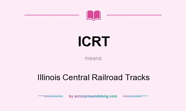 What does ICRT mean? It stands for Illinois Central Railroad Tracks