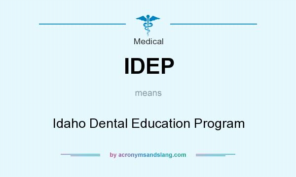What does IDEP mean? It stands for Idaho Dental Education Program