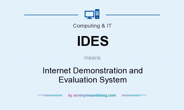 What does IDES mean? It stands for Internet Demonstration and Evaluation System