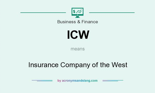 What does ICW mean? It stands for Insurance Company of the West