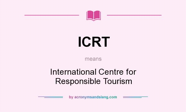 What does ICRT mean? It stands for International Centre for Responsible Tourism