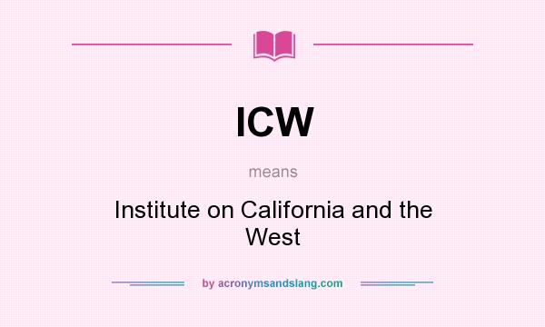 What does ICW mean? It stands for Institute on California and the West