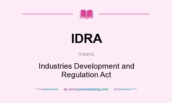 What does IDRA mean? It stands for Industries Development and Regulation Act